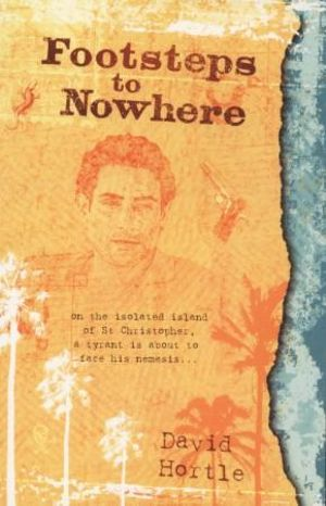 Footsteps to Nowhere : On the isolated island of St Christopher, a tyrant is about to face his nemesis ... - David Hortle
