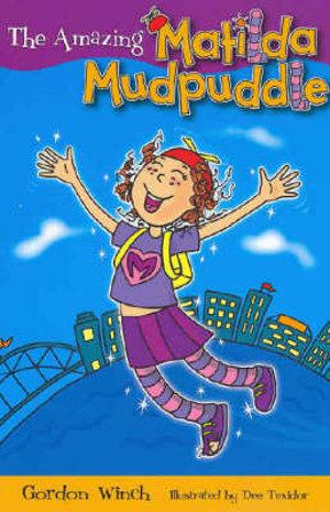 The Amazing Matilda Mudpuddle : Matilda Mudpuddle Series : Book 1 - Gordon Winch