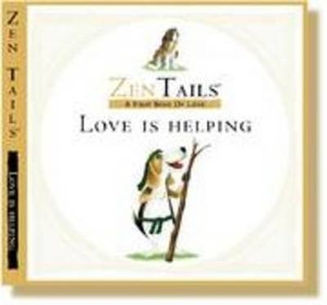 Love is Helping : Zen Tails : A First Book of Love - Peter Whitfield