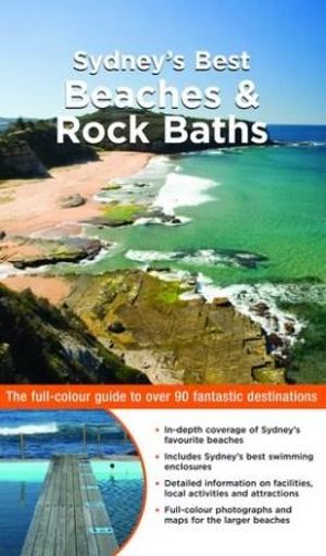 Sydney's Best Beaches & Rock Baths : The Full-Colour Guide to Over 90 Fantastic Destinations - C. Procter