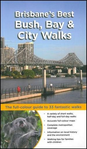 Brisbane's Best Bush, Bay & City Walks :  The Full-Colour Guide to 33 Fantastic Walks - Dianne McLay