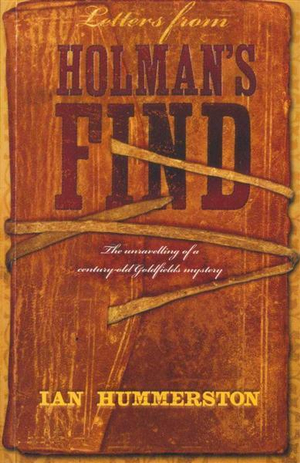 Letters from Holman's Find : The Unravelling of a Century-Old Goldfields Mystery - Ian Hummerston