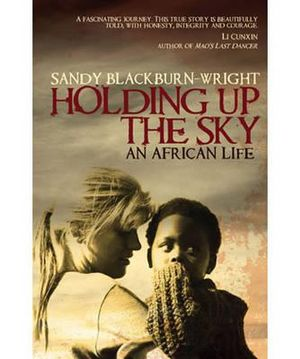 Holding Up the Sky : My African Lives - Sandy Blackburn-Wright