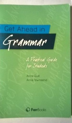 Get Ahead in Grammar : A Practical Guide for Students - Anne Quill