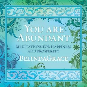 You are Abundant : Meditations for Happiness and Prosperity - Belinda Grace