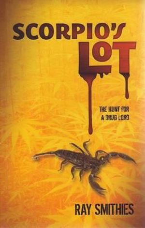 Scorpio's Lot : The Hunt For A Drug Lord - Ray Smithies