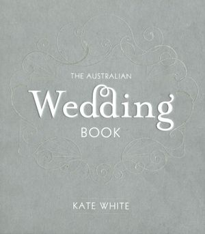The Australian Wedding Book  - Kate White