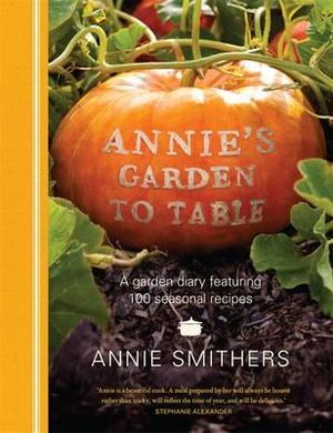 Annie's Garden to Table - Annie Smithers