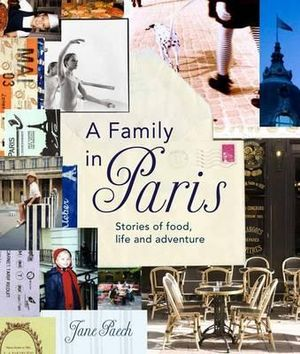 A Family in Paris  :  Stories of Food, Life and Adventure - Jane Paech