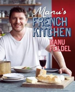 Manu's French Kitchen - Manu Feildel