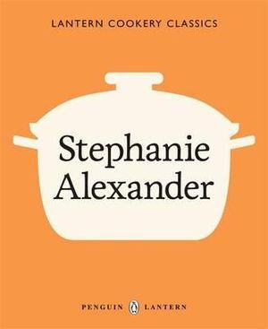 Stephanie Alexander : Lantern Cookery Classics   - Stephanie Alexander