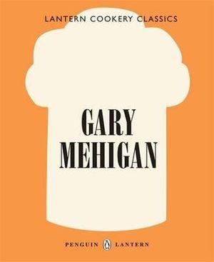 Gary Mehigan : Lantern Cookery Classics - Gary Mehigan