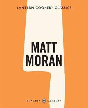 Matt Moran : Lantern Cookery Classics - Matt Moran