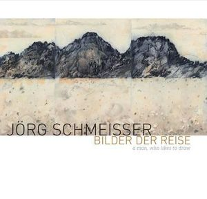 Jorg Schmeisser: Bilder Der Reise : A Man, Who Likes to Draw - Roger Butler