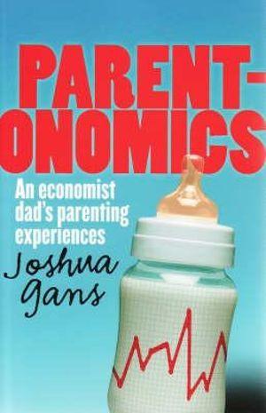 Parentonomics : An Economist Dad's Parenting Experiences - Joshua Gans