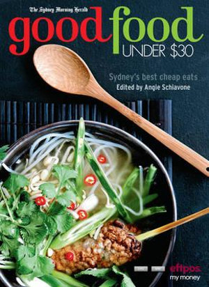 The Sydney Morning Herald : Good Food Under $30 - Angie Schiavone