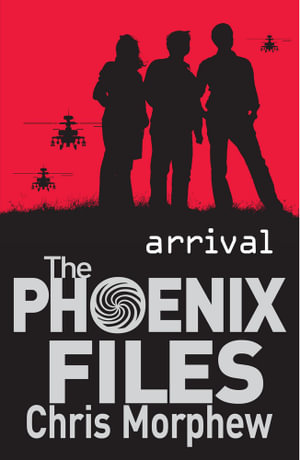 Arrival : The Phoenix Files : Book 1 - Chris Morphew