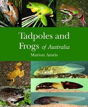 Tadpoles and Frogs of Australia - Marion Anstis