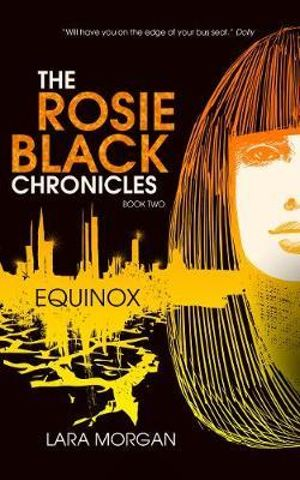 Equinox : The Rosie Black Chronicles Series : Book 2 - Lara Morgan