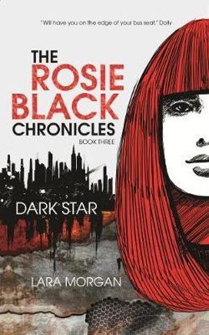 Dark Star : Rosie Black Chronicles : Book 3 - Lara Morgan