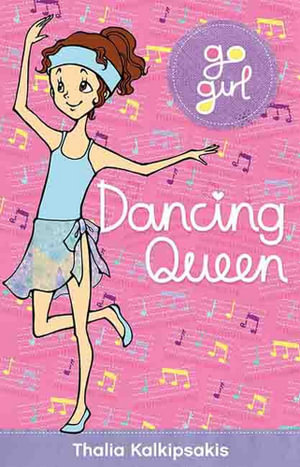 Dancing Queen : The Go Girl Series - Thalia Kalkipsakis