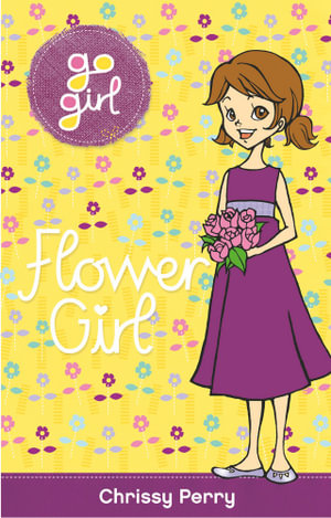 Flower Girl : The Go Girl Series - Chrissie Perry