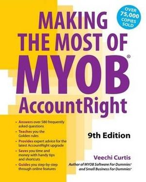 Making the Most of MYOB AccountRight (9th Edition) : 9th Edition - Veechi Curtis