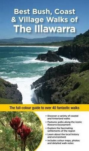 Best Bush, Coast and Village Walks of The Illawarra NSW :  The Full-Colour Guide to over 40 Fantastic Walks - John Souter