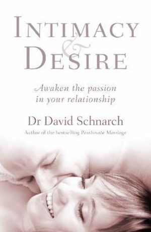 Intimacy And Desire :  Awaken the Passion in Your Relationship - Dr. David Schnarch