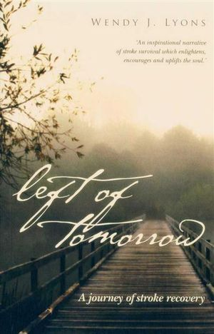 Left of Tomorrow : A Journey of Stroke Recovery - Wendy J Lyons