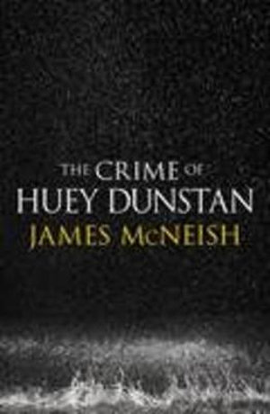 The Crime of Huey Dunstan - James McNeish