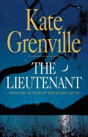 The Lieutenant : Second book in the Secret River trilogy - Kate Grenville