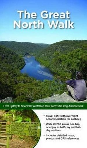Australia's Best Walks : The Great North Walk : The full-colour guide to multi-day and day excursions - Matt McClelland