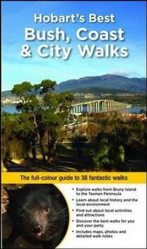 Hobart's Best Bush, Coast & City Walks : The full-colour guide to over 40 fantastic walks - Ingrid Roberts