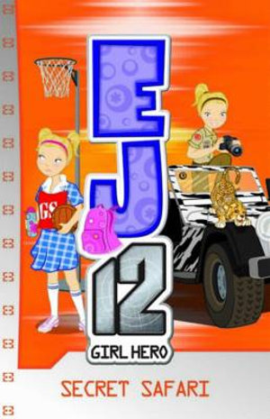 Secret Safari : EJ12 Girl Hero Series : Book 12 - Susannah McFarlane