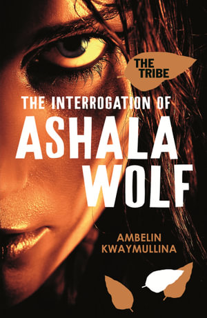 The Interrogation of Ashala Wolf : The Tribe : Book 1 - Ambelin Kwaymullina