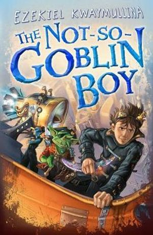 The Not-So-Goblin Boy - Ezekiel Kwaymullina