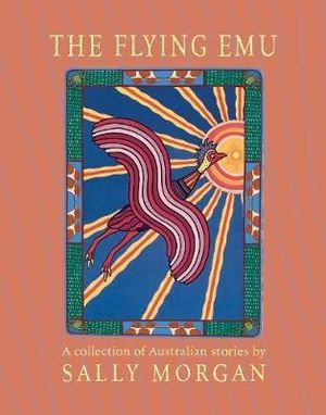 The Flying Emu : A Collection of Australian Stories - Sally Morgan