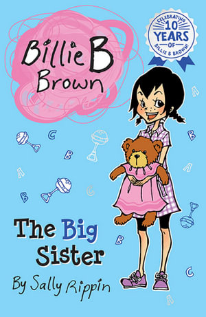 The Big Sister : Billie B Brown Series : Book 9 - Sally Rippin