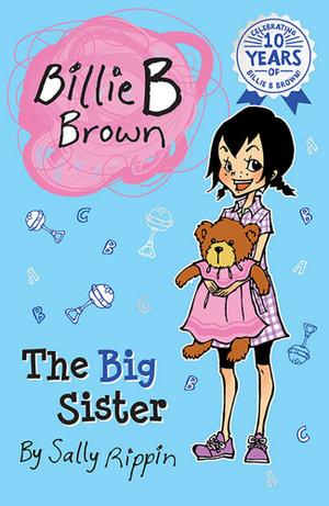 The Big Sister : Billie B Brown Series : Book 9 - Sally Rippin
