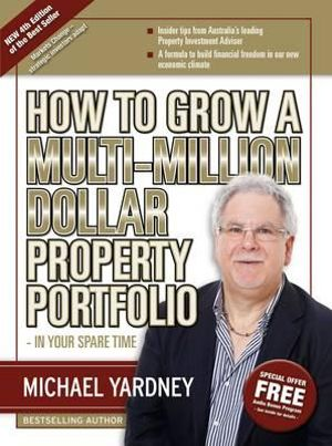 How To Grow A Multi-Million Dollar Property Portfolio : In Your Spare Time - Michael Yardney