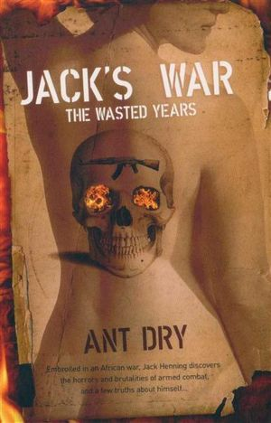 Jack's War : The Wasted Years - Ant Dry