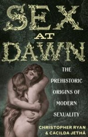 Sex at Dawn : The Prehistoric Origins of Modern Sexuality - Christopher Ryan