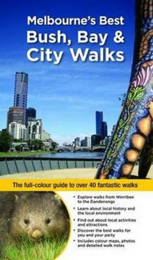 Melbourne's Best Bush, Bay & City Walks : The full-colour guide to over 40 fantastic walks - Julie Mundy