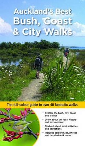 Auckland's Best Bush, Coast & City Walks : The full-colour guide to over 40 fantastic walks - Julian Fitter