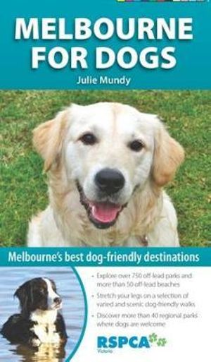 Melbourne for Dogs : Melbourne's best dog-friendly destinations - Julie Mundy