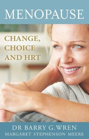 Menopause : Change, Choice and Hormone Replacement Therapy - B. G. Wren