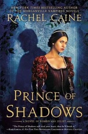 Prince of Shadows : A Novel of Romeo & Juliet - Rachel Caine