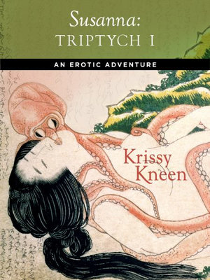 Susanna, an Erotic Adventure : Triptych 1 - Krissy Kneen