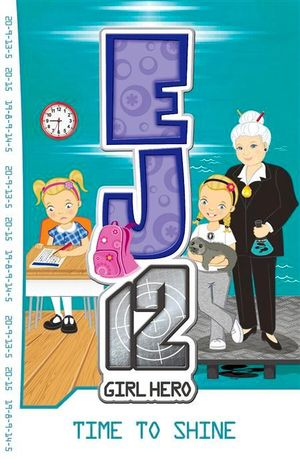 Time to Shine : EJ12 : Girl Hero Series : Book 16 - Susannah McFarlane